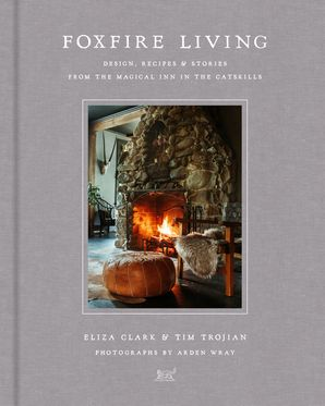 Foxfire Living: Design, Recipes, and Stories from the Magical Inn in the Catskills Hardcover  by