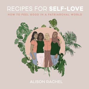 Recipes for Self-Love: How to Feel Good in a Patriarchal World Hardcover  by