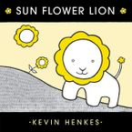 Sun Flower Lion Hardcover  by Kevin Henkes