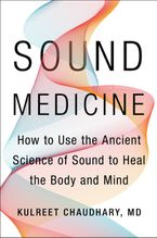 Book cover image: Sound Medicine: How to Use the Ancient Science of Sound to Heal the Body and Mind