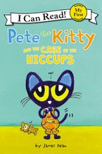 Pete the Kitty and the Case of the Hiccups Hardcover  by James Dean