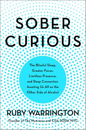 Sober Curious: The Blissful Sleep, Greater Focus, Limitless Presence, and Deep Connection Awaiting Us All on the Other Side of Alcohol Paperback  by Ruby Warrington