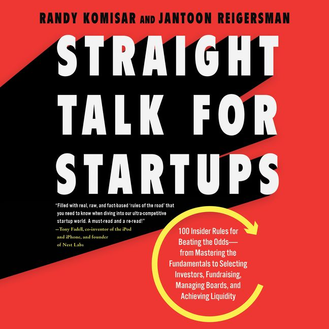 Book cover image: Straight Talk for Startups: 100 Insider Rules for Beating the Odds—From Mastering the Fundamentals to Selecting Investors, Fundraising, Managing Boards, and Achieving Liquidity