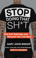 Stop Doing That Sh*t Hardcover  by Gary John Bishop