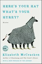 Here's Your Hat What's Your Hurry eBook  by Elizabeth McCracken