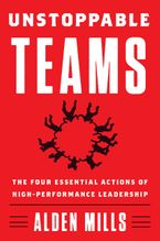 Unstoppable Teams Hardcover  by Alden Mills
