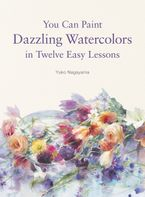 You Can Paint Dazzling Watercolors in Twelve Easy Steps Paperback  by Yuko Nagayama