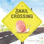 Snail Crossing Hardcover  by Corey R. Tabor