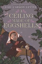 A Ceiling Made of Eggshells Hardcover  by Gail Carson Levine