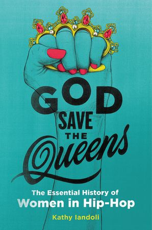 God Save the Queens: The Essential History of Women in Hip-Hop Hardcover  by