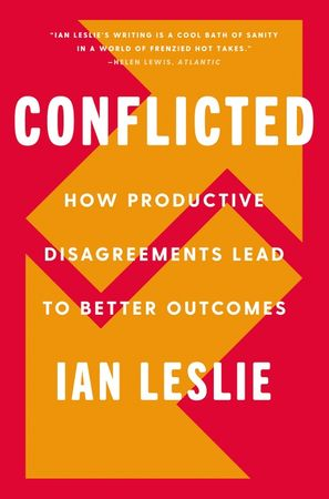 Book cover image: Conflicted: How Productive Disagreements Lead to Better Outcomes