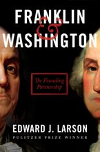 Franklin & Washington Hardcover  by Edward J. Larson
