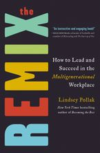Book cover image: The Remix: How to Lead and Succeed in the Multigenerational Workplace