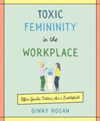 Toxic Femininity in the Workplace