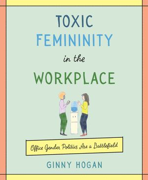 Toxic Femininity in the Workplace book image