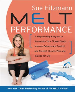 MELT Performance: A Step-by-Step Program to Accelerate Your Fitness Goals, Improve Balance and Control, and Prevent Chronic Pain and Injuries for Life Hardcover  by