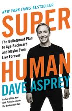 Book cover image: Super Human The Bulletproof Plan to Age Backward and Maybe Even Live Forever