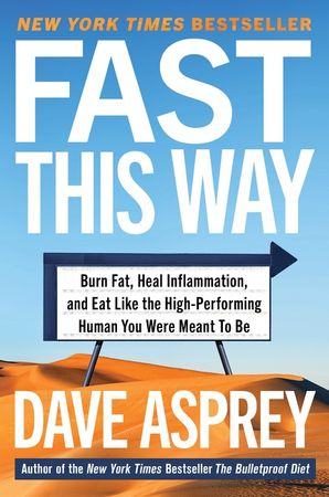 Book cover image: Fast This Way: How to Lose Weight, Get Smarter, and Live Your Longest, Healthiest Life with the Bulletproof Guide to Fasting