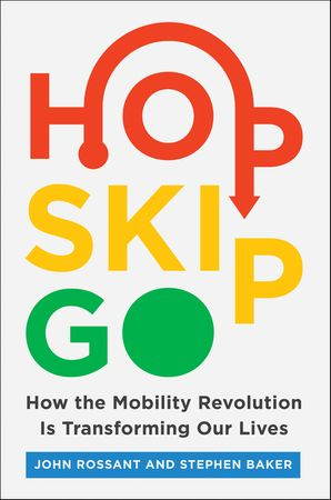 Book cover image: Hop, Skip, Go: How the Mobility Revolution Is Transforming Our Lives