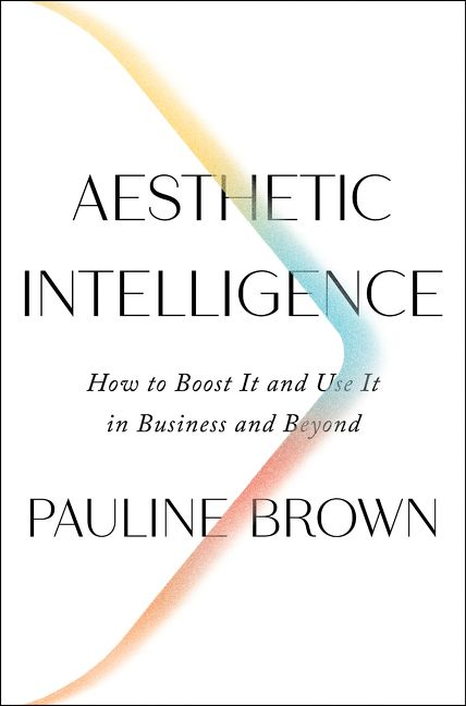 Book cover image: Aesthetic Intelligence: How to Boost It and Use It in Business and Beyond
