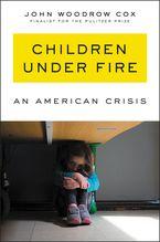 Children Under Fire Hardcover  by John Woodrow Cox