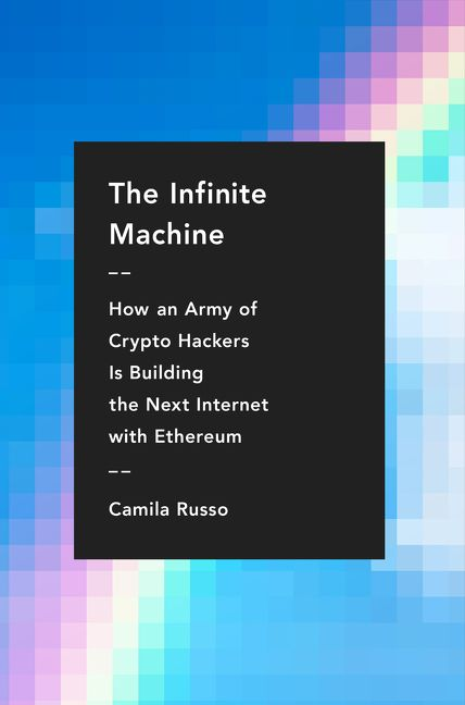 Book cover image: The Infinite Machine: How an Army of Crypto-hackers Is Building the Next Internet with Ethereum