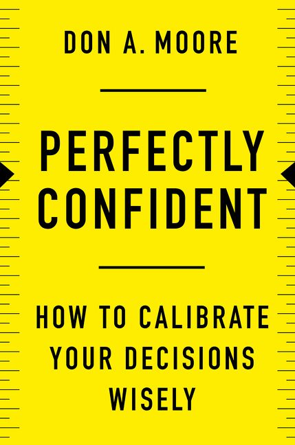 Book cover image: Perfectly Confident: How to Calibrate Your Decisions Wisely