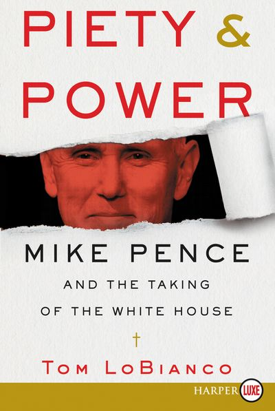 Piety & Power: Mike Pence and the Taking of the White House [Large Print]