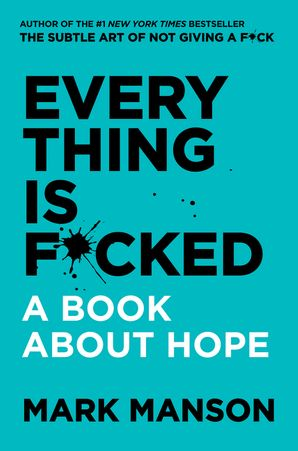 Everything Is F*cked: A Book About Hope Hardcover  by