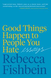 good-things-happen-to-people-you-hate