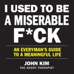 I Used to Be a Miserable F*ck Downloadable audio file UBR by John Kim
