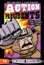Action Presidents #3: Theodore Roosevelt! Hardcover  by Fred Van Lente