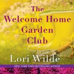 The Welcome Home Garden Club Downloadable audio file UBR by Lori Wilde