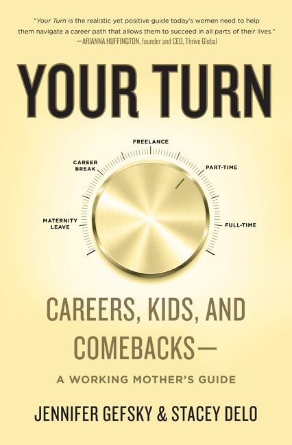 Book cover image: Your Turn: Careers, Kids, and Comebacks—A Working Mother's Guide