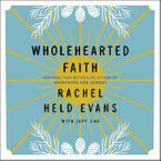 Wholehearted Faith Downloadable audio file UBR by Rachel Held Evans