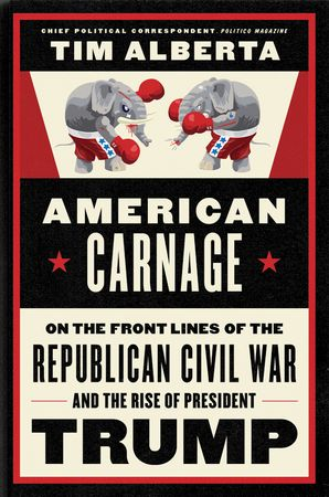 american-carnage-on-the-front-lines-of-the-republican-civil-war-and-the-rise-of-president-trump
