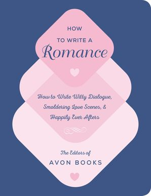 How to Write a Romance: Or, How to Write Witty Dialogue, Smoldering Love Scenes, and Happily Ever Afters Hardcover  by