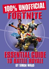 100-unofficial-fortnite-essential-guide-to-battle-royale