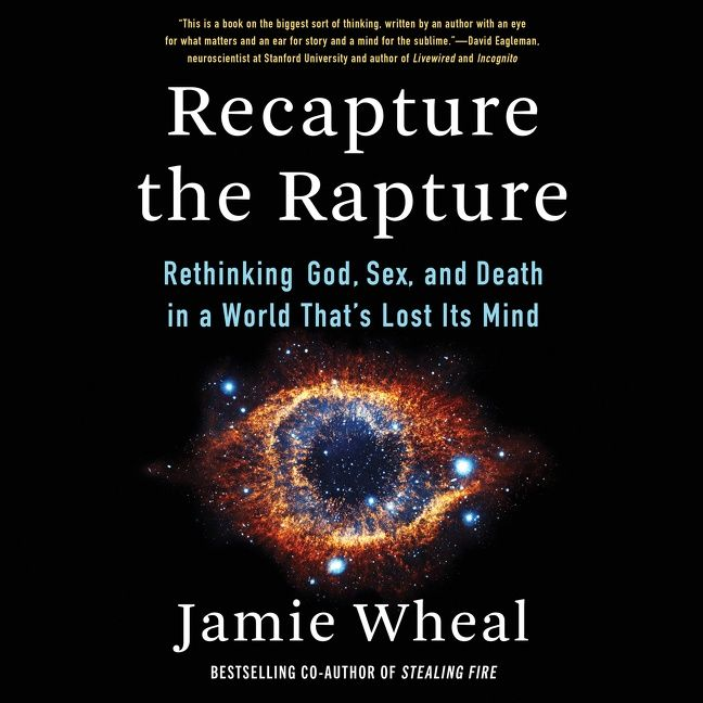 Book cover image: Recapture the Rapture: Rethinking God, Sex, and Death in a World That's Lost Its Mind