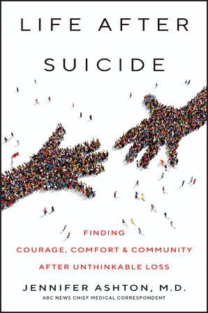 Life After Suicide - Jennifer Ashton M D  - E-book
