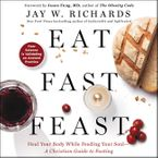 Eat, Fast, Feast Downloadable audio file UBR by Jay W. Richards