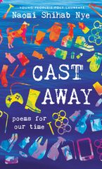 Cast Away Hardcover  by Naomi Shihab Nye