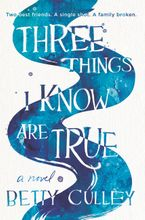 Three Things I Know Are True Hardcover  by Betty Culley