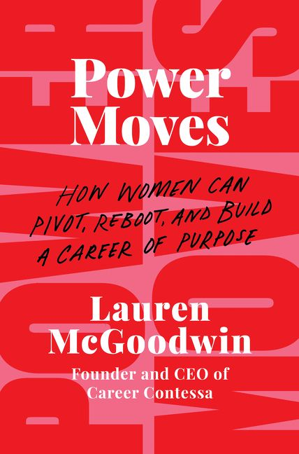 Book cover image: Power Moves: How Women Can Pivot, Reboot, and Build a Career of Purpose