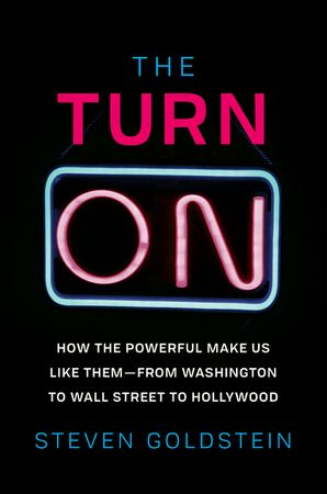 Book cover image: The Turn-On: How the Powerful Make Us Like Them-from Washington to Wall Street to Hollywood