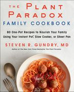 Book cover image: The Plant Paradox Family Cookbook 80 Ways to Feed a Crowd Using Your Instant Pot, Slow Cooker, or Dutch Oven