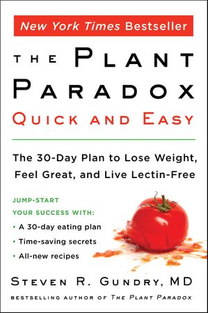 Book cover image: The Plant Paradox Quick and Easy: The 30-Day Plan to Lose Weight, Feel Great, and Live Lectin-Free | New York Times Bestseller