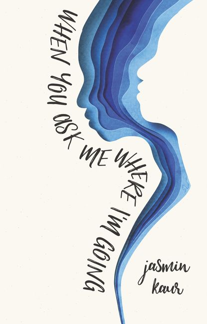 Celebrating National Poetry Month with When You Ask Me Where I'm Going by Jasmin Kaur
