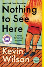 Nothing to See Here Paperback  by Kevin Wilson