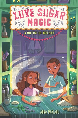 Love Sugar Magic: A Mixture of Mischief book image